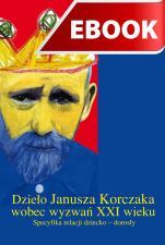 Dzieło Janusza Korczaka wobec wyzwań XXI wieku - , Praca zbiorowa pod red. Krystyny Zabawy i Renaty Plater