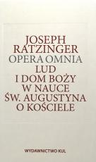 Lud i Dom Boży w nauce św. Augustyna o Kościele - Opera omnia Tom I, Joseph Ratzinger