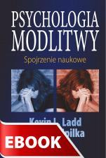 Psychologia modlitwy - , Kevin L. Ladd, Bernard Spilka