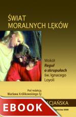 Świat moralnych lęków - Wokół Reguł o skrupułach św. Ignacego Loyoli, Wacław Królikowski SJ (red.)
