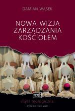 Nowa wizja zarządzania Kościołem - , Damian Wąsek