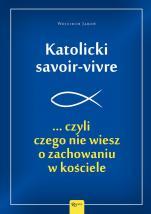 Katolicki savoir-vivre - ...czyli czego nie wiesz o zachowaniu w kościele, Wojciech Jaroń