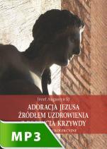 Adoracja Jezusa źródłem uzdrowienia z poczucia krzywdy - Skupienie rekolekcyjne, Józef Augustyn SJ