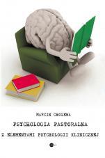Psychologia pastoralna z elementami psychologii klinicznej - , Marcin Cholewa