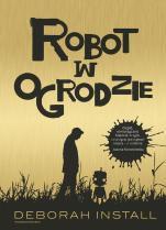 Robot w ogrodzie - , Deborah Install