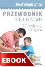 Przewodnik po ojcostwie - 40 medytacji dla ojców, Józef Augustyn SJ