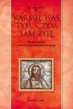 Karmię was tym, czym sam żyję - Ojcowie Kościoła prowadzą przez święta roku kościelnego, ks. Marek Starowieyski