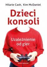 Dzieci konsoli - Uzależnienie od gier, Hilarie Cash, Kim McDaniel