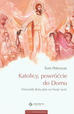 Katolicy powróćcie do domu / Outlet - Niezwykły Boży plan na twoje życie, Tom Peterson