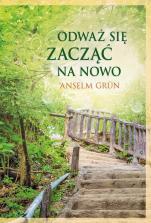 Odważ się zacząć na nowo - , Anselm Grün OSB