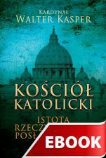 Kościół Katolicki - Istota, rzeczywistość, posłannictwo., Kardynał Walter Kasper