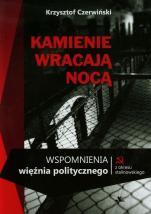 Kamienie wracają nocą - Wspomnienia więźnia politycznego z okresu stalinowskiego, Krzysztof Czerwiński