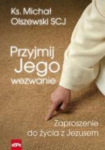 Przyjmij Jego wezwanie - Zaproszenie do życia z Jezusem, ks. Michał Olszewski SCJ