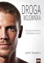 Droga wojownika - W poszukiwaniu męskiego serca, John Sowers