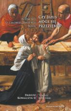 Czy Jezus mógł się przeziębić? - Rozmowy o człowieczeństwie Boga, Dariusz Kowalczyk SJ, Tomasz Rowiński