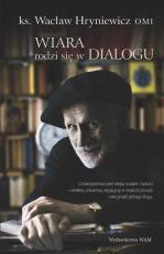 Wiara rodzi się w dialogu - , ks. Wacław Hryniewicz OMI