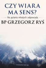 Czy wiara ma sens? - Na pytania młodych odpowiada bp Grzegorz Ryś, bp Grzegorz Ryś