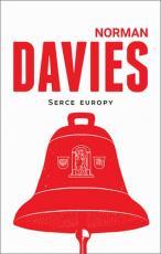Serce Europy - Polska: Przeszłość we współczesności, Norman Davies