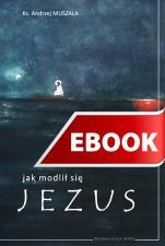 Jak modlił się Jezus - , ks. Andrzej Muszala