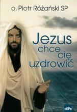 Jezus chce cię uzdrowić - , Piotr Różański SP