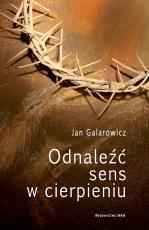 Odnaleźć sens w cierpieniu - , Jan Galarowicz