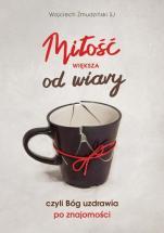Miłość większa od wiary - czyli Bóg uzdrawia po znajomości, Wojciech Żmudziński SJ