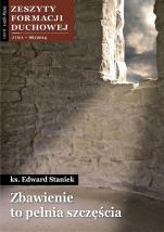 Zbawienie to pełnia szczęścia / ZDF Zima 66/2015 - Zeszyty Formacji Duchowej Zima 66/2015, ks. Edward Staniek