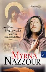 Myrna Nazzour - Stygmatyczka z Syrii, która spotkała Maryję, Małgorzata Pabis, Henryk Bejda
