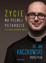 Życie na pełnej petardzie - czyli wiara, polędwica i miłość, ks. Jan Kaczkowski, Piotr Żyłka