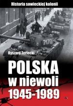 Polska w niewoli 1945-1989 - Historia sowieckiej koloni, Ryszard Terleck