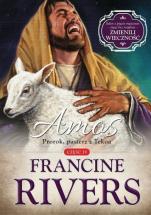 Amos. Prorok, pasterz z Tekoa  - Część IV, Francine Rivers