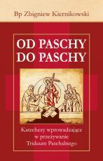 Od Paschy do Paschy - Katechezy wprowadzające w przeżywanie Triduum Paschalnego, bp Zbigniew Kiernikowski