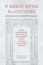 W kręgu etyki klasycznej - Inspiracje i kontynuacje, Redakcja Piotr Duchliński, Dariusz Dańkowski SJ