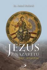 Jezus z Nazaretu  - Czasy i wydarzenia, ks. Antoni Paciorek
