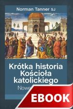 Krótka historia Kościoła katolickiego - Nowe spojrzenie, Norman Tanner SJ