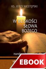 W bliskości słowa Bożego - Homilie wybrane, Ks. Jerzy Niestępski