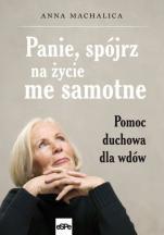 Panie, spójrz na życie me samotne - Pomoc duchowa dla wdów, Anna Machalica