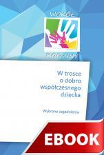 W trosce o dobro współczesnego dziecka - Wybrane zagadnienia, Praca zbiorowa pod redakcją Anny Błasiak i Ewy Dybowskiej