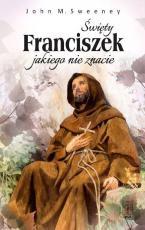 Święty Franciszek jakiego nie znacie - , Jon M. Sweeney