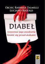 Diabeł. Rozpoznać jego uwodzenie, bronić się przed atakami - , o. Raffaele Talmelli, Luciano Regolo