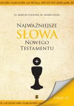 Najważniejsze słowa Nowego Testamentu Część IV - , ks. Marcin Cholewa, ks. Marek Gilski