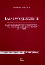 Ład i wykluczenie - Cluny i społeczność chrześcijańska wobec herezji, judaizmu i islamu (1000-1150), Domninique Iogna-Prat