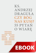 Czy Bóg nas kusi? - 55 pytań o wiarę, ks. Andrzej Draguła