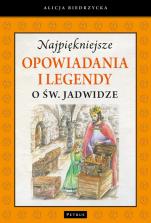 Najpiękniejsze opowiadania i legendy o św. Jadwidze - , Alicja Biedrzycka