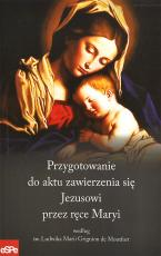 Przygotowanie do aktu zawierzenia się Jezusowi przez ręce Maryi - według św. Ludwika Marii Grignion de Montfort,