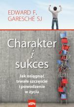 Charakter i sukces  - Jak osiągnąć trwałe szczęście i powodzenie w życiu, ks. Edward Garesché SJ