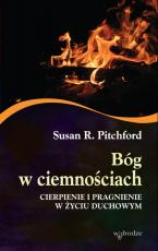 Bóg w ciemnościach  - Cierpienie i pragnienie w życiu duchowym, Susan R. Pitchford