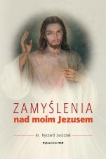 Zamyślenia nad moim Jezusem - , Ks. Ryszard Juszczak