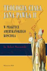 Teologia ciała Jana Pawła II - W praktyce amerykańskiego Kościoła, ks. Robert Marczewski