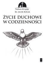 Życie duchowe w codzienności - , ks. Jacek Kołak
